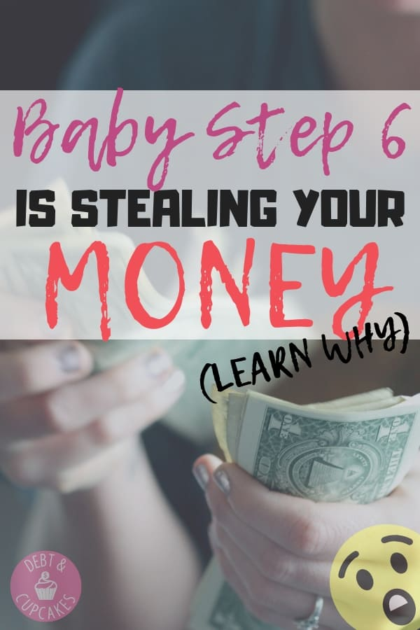 Baby step 6 is stealing your money