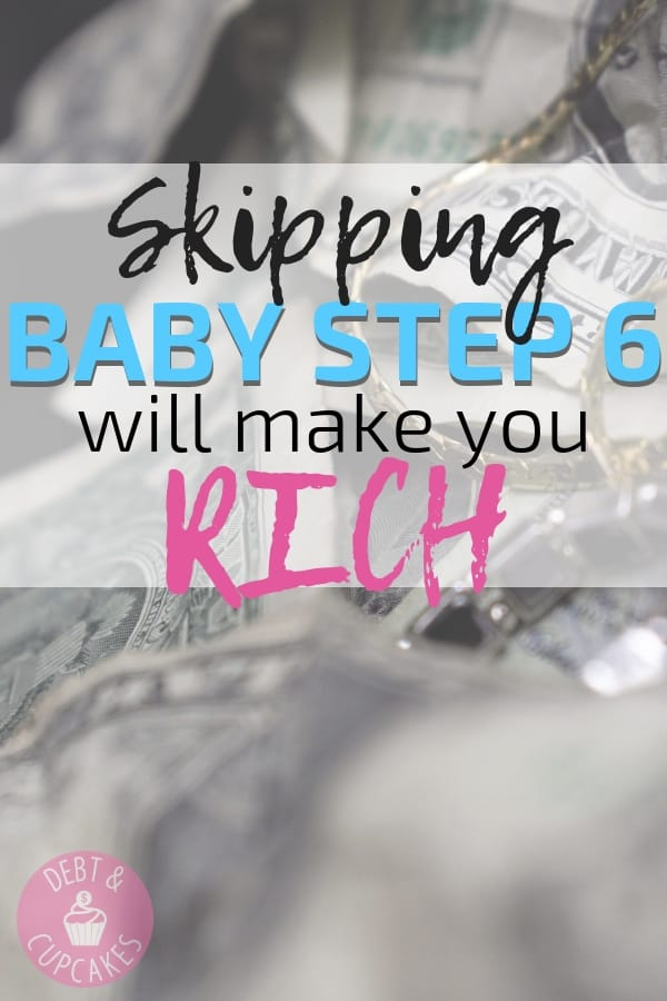 Skipping baby step 6 will make you rich
