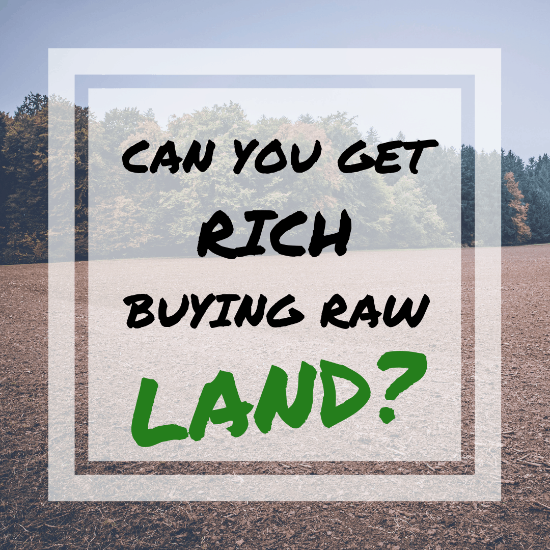 Can you get rich buying raw land