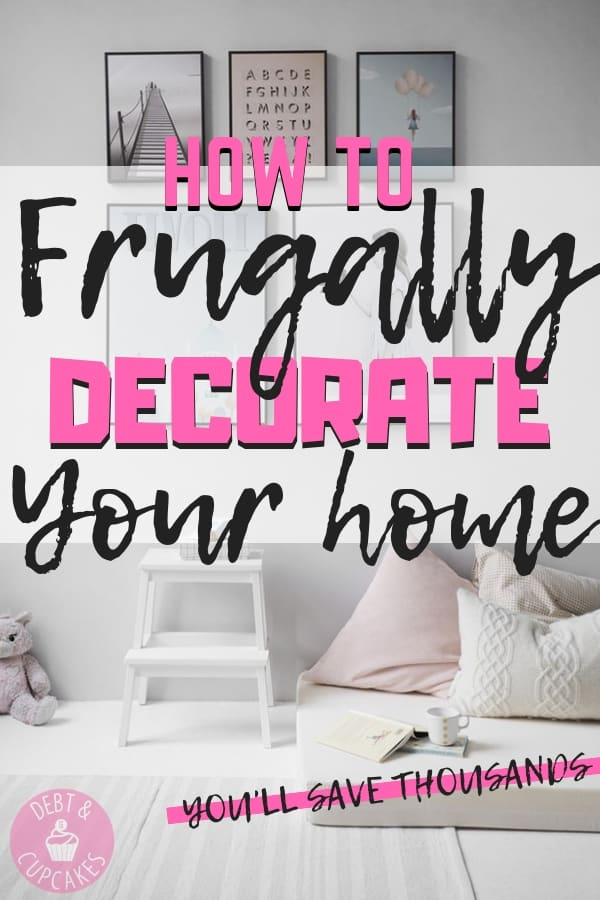 How To Quickly And Frugally Decorate Your Home Debt Cupcakes